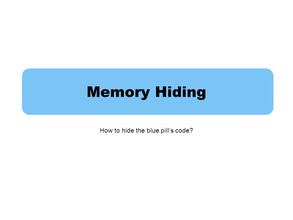 Memory Hiding How to hide the blue pill's code?