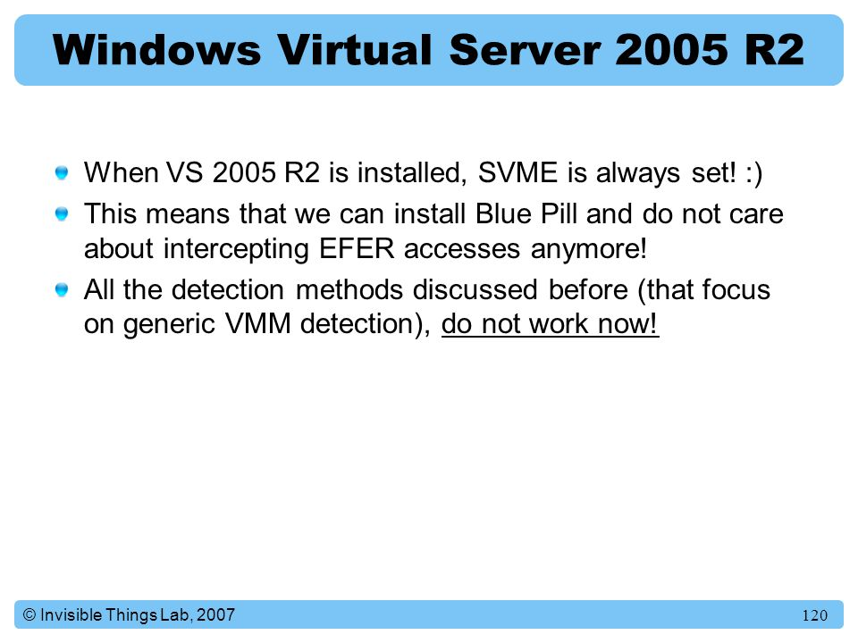 120© Invisible Things Lab, 2007 Windows Virtual Server 2005 R2 When VS 2005 R2 is installed, SVME is always set.
