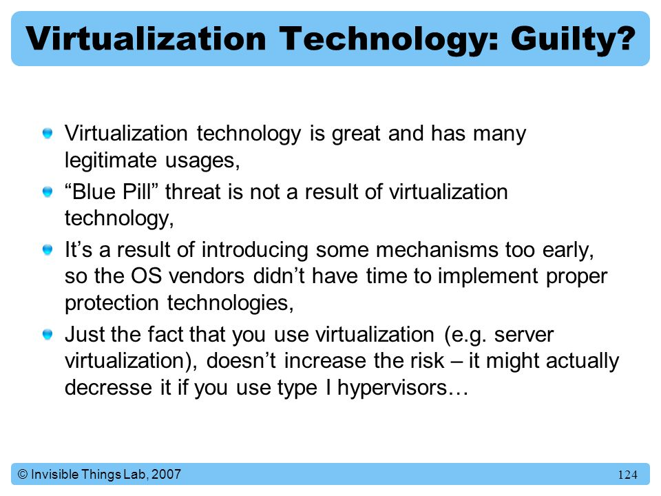 124© Invisible Things Lab, 2007 Virtualization Technology: Guilty.