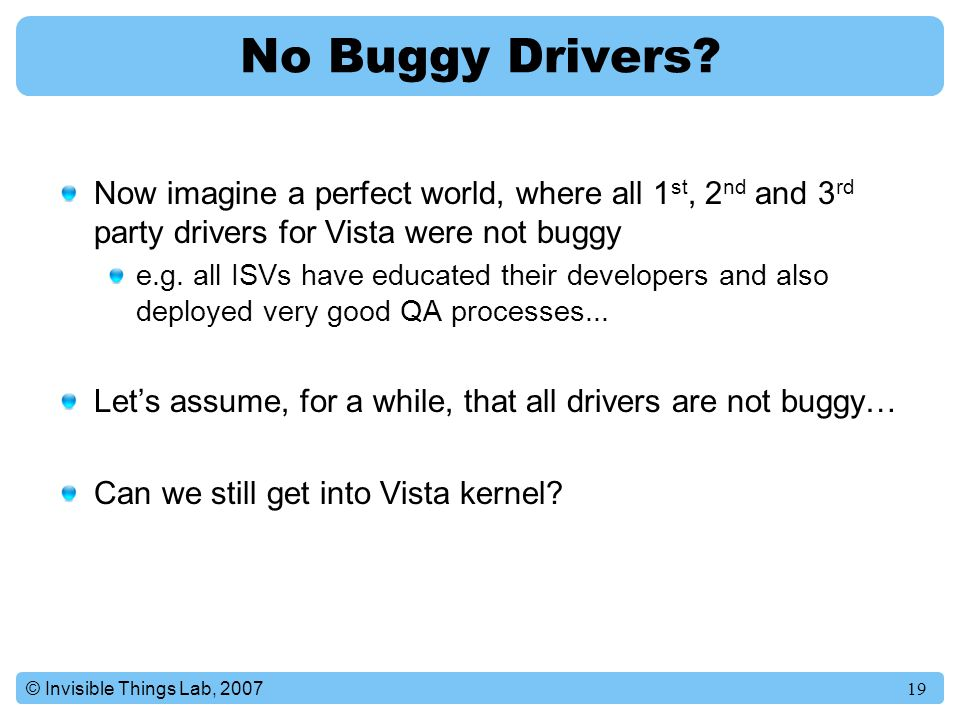 19© Invisible Things Lab, 2007 No Buggy Drivers.