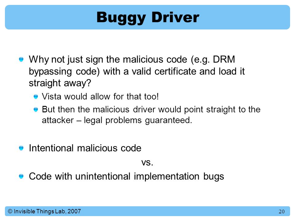 20© Invisible Things Lab, 2007 Buggy Driver Why not just sign the malicious code (e.g.