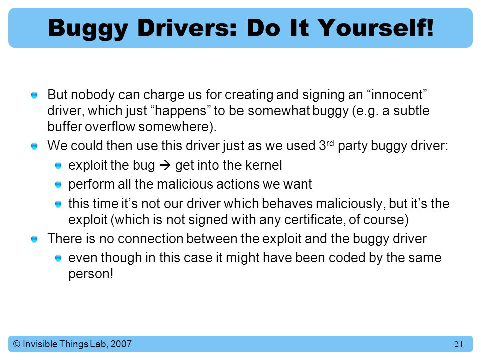 21© Invisible Things Lab, 2007 Buggy Drivers: Do It Yourself.