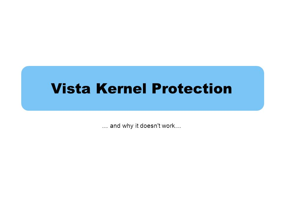 Vista Kernel Protection … and why it doesn t work…
