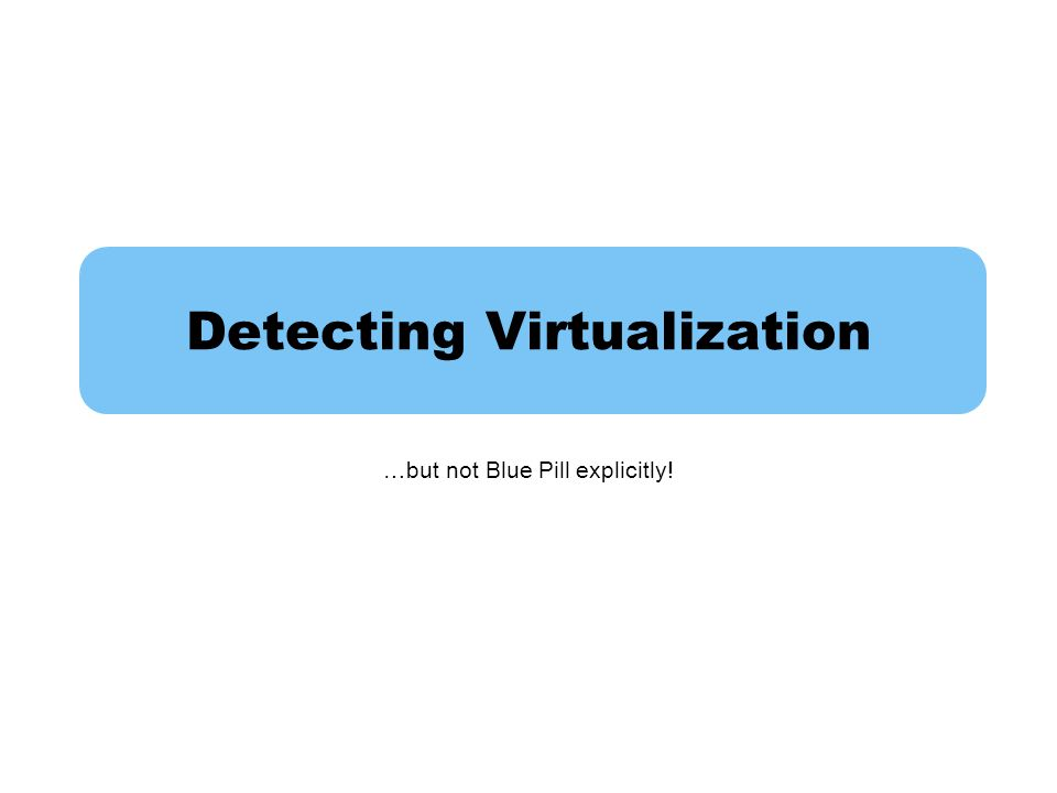 Detecting Virtualization …but not Blue Pill explicitly!