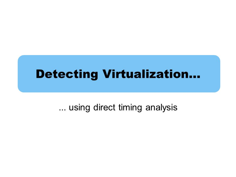 Detecting Virtualization…... using direct timing analysis