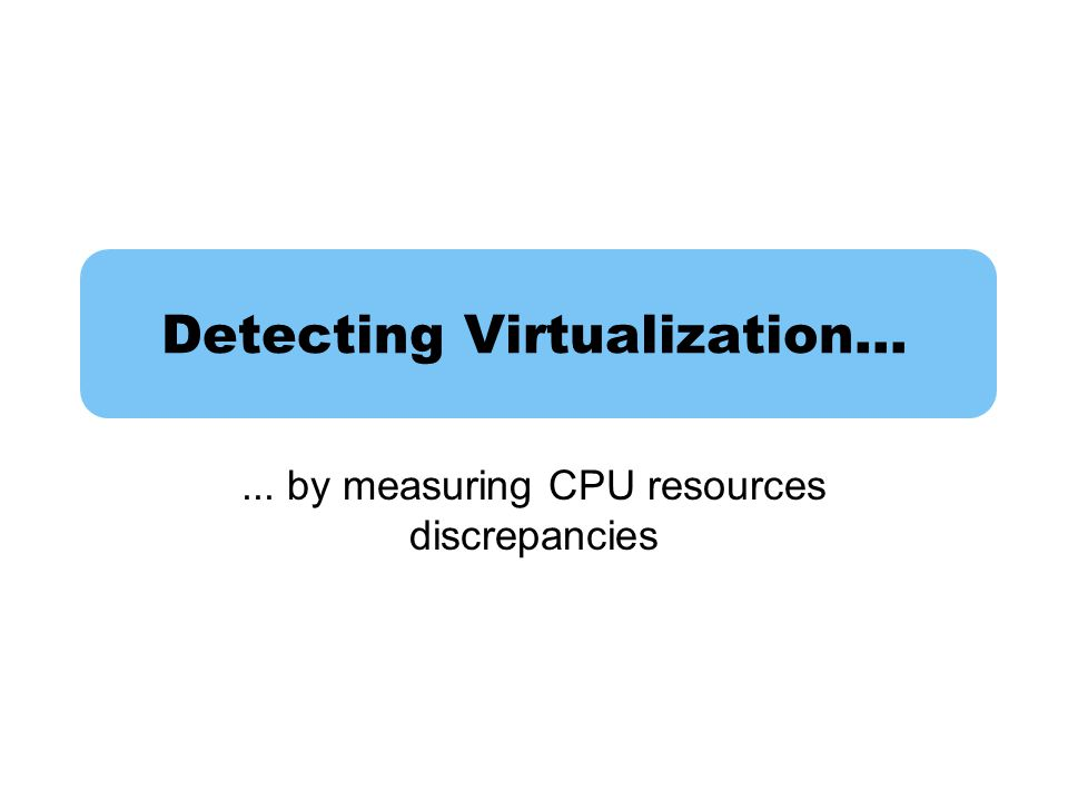 Detecting Virtualization…... by measuring CPU resources discrepancies
