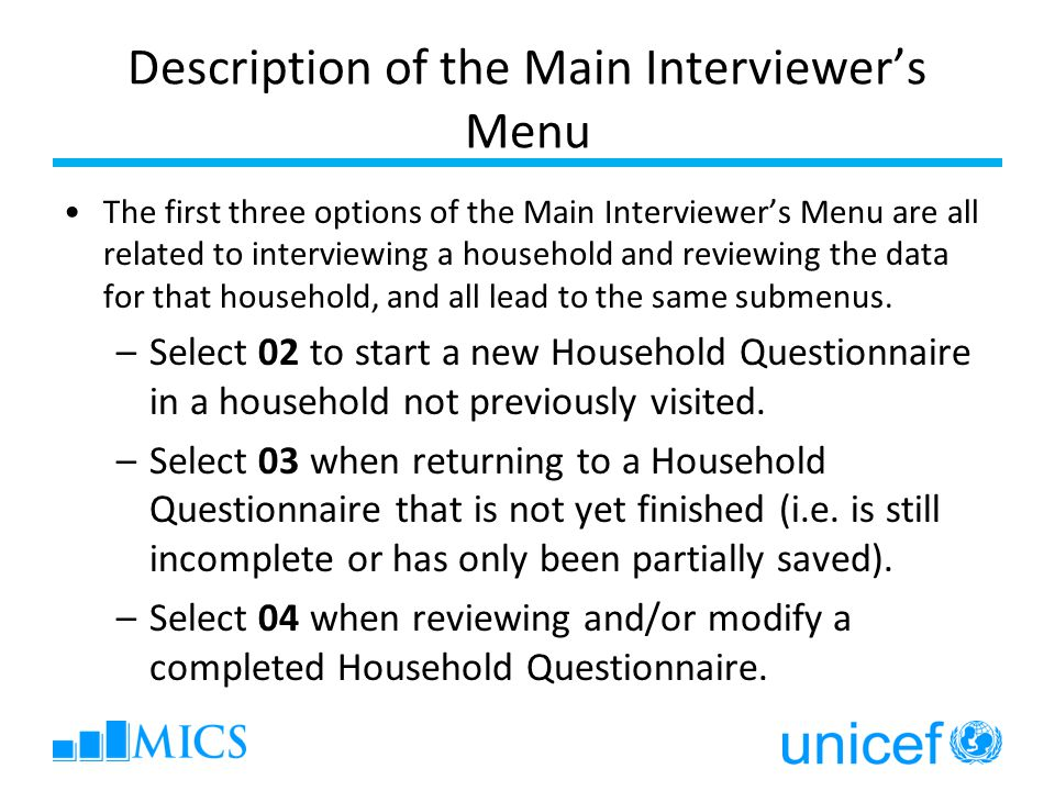 The first three options of the Main Interviewer's Menu are all related to interviewing a household and reviewing the data for that household, and all lead to the same submenus.
