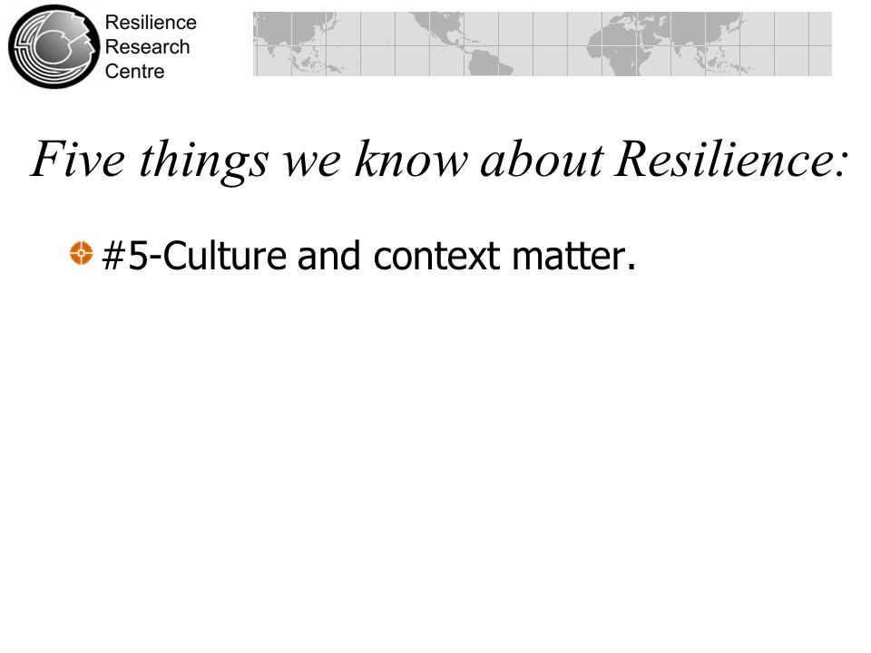 Five things we know about Resilience: #5-Culture and context matter.