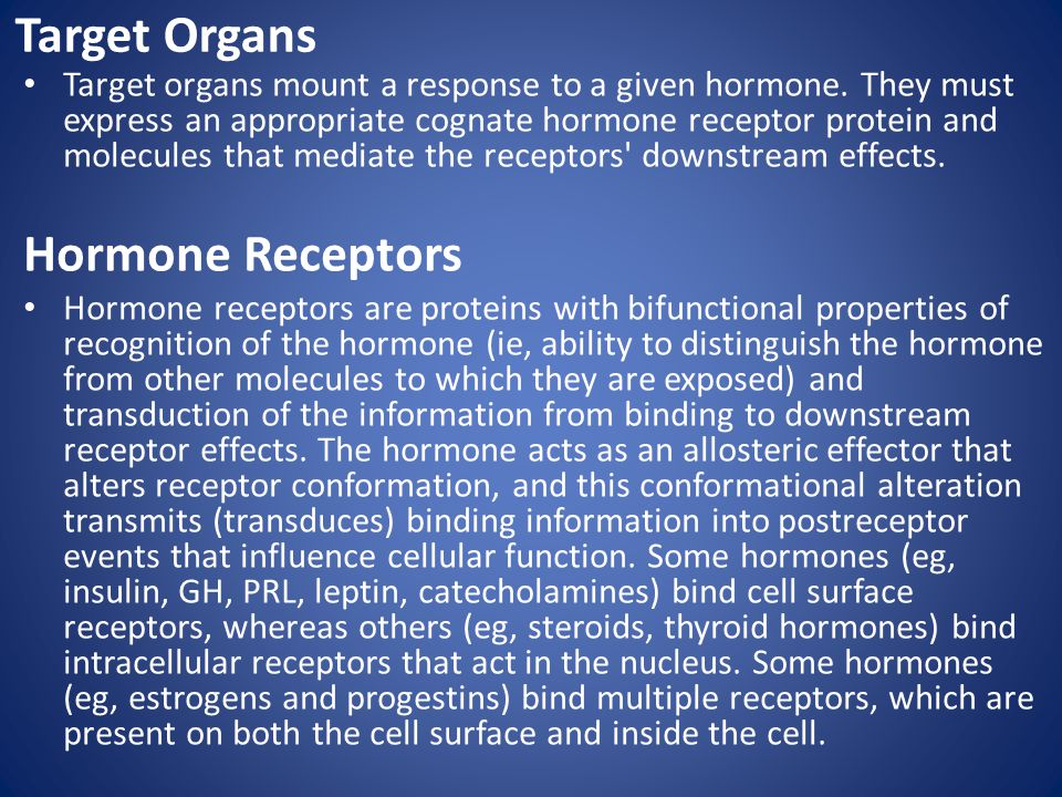 Target Organs Target organs mount a response to a given hormone. They must express an appropriate cognate hormone receptor protein and molecules that