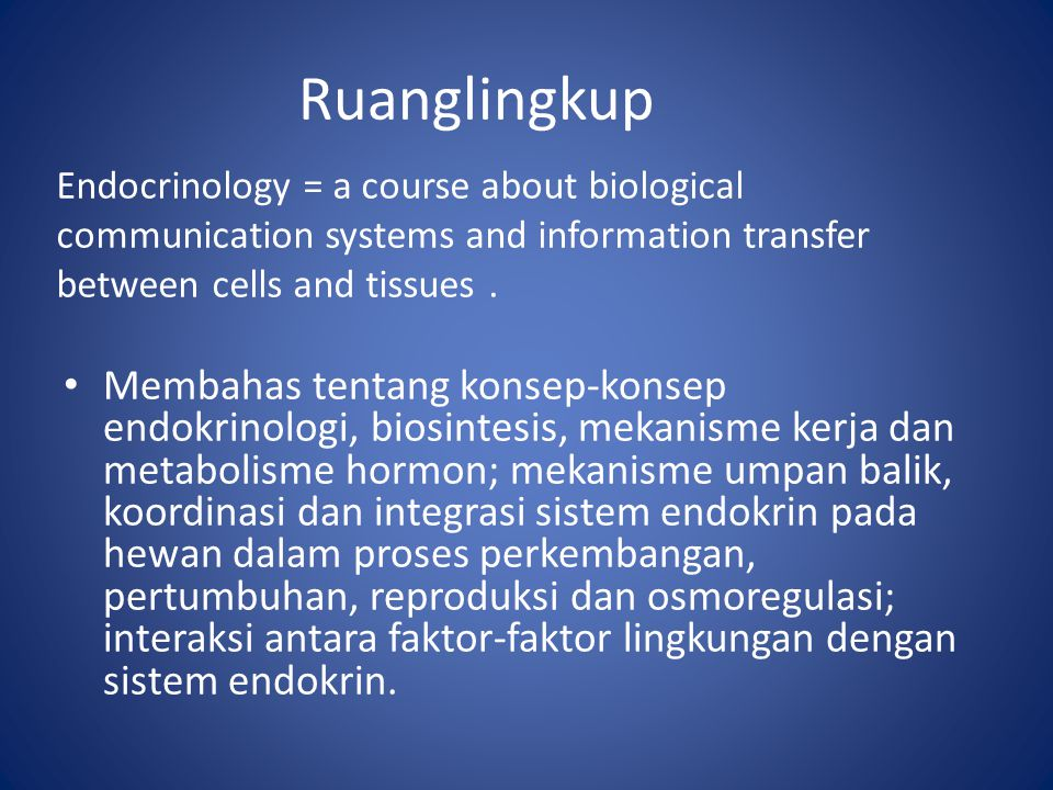 Ruanglingkup Endocrinology = a course about biological communication systems and information transfer between cells and tissues. Membahas tentang kons