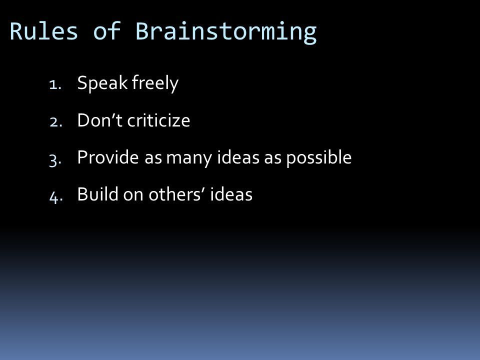 Rules of Brainstorming 1. Speak freely 2. Don't criticize 3.