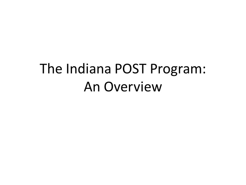 The Indiana POST Program: An Overview