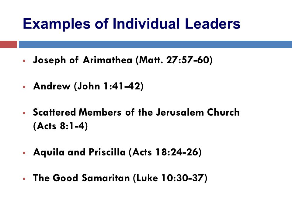 Examples of Individual Leaders  Joseph of Arimathea (Matt.