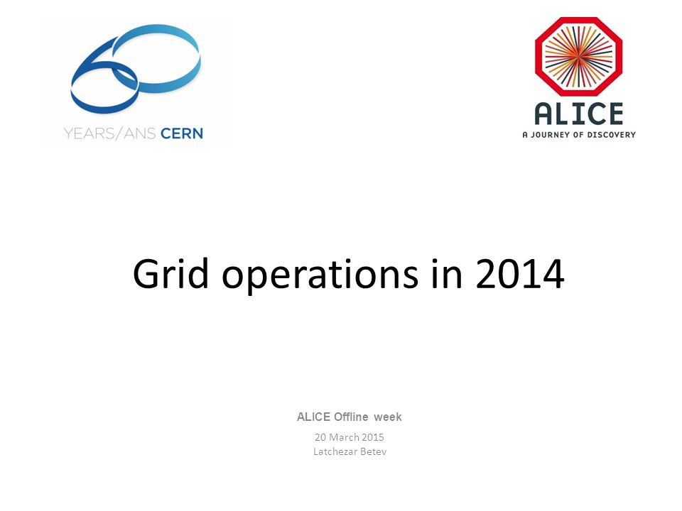 Grid operations in 2014 ALICE Offline week 20 March 2015 Latchezar Betev