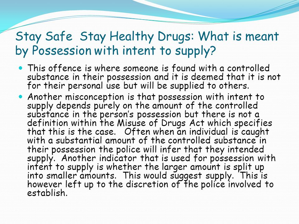 Stay Safe Stay Healthy Drugs: Production and cultivation What is meant by production of a controlled substance.