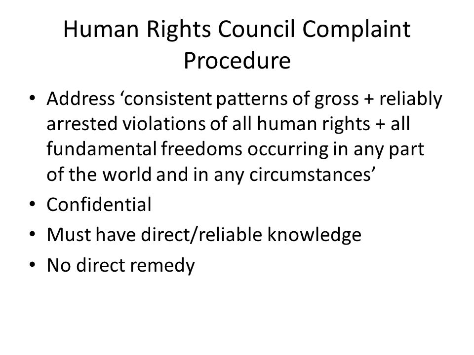 Treaty-based complaints Allow countries to accept the right of an individual to complain to treaty monitoring body that country has not properly implemented its duties to protect particular human rights Optional protocol Australia: – ICCPR – CERD – CAT