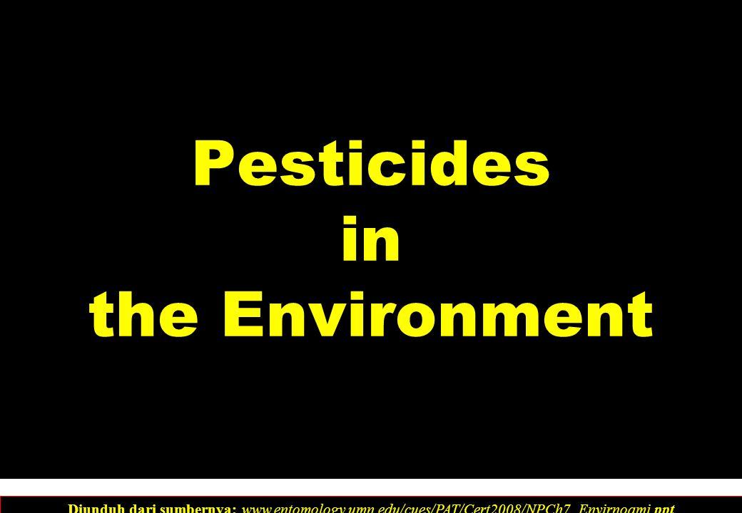 Pesticides in the Environment Diunduh dari sumbernya: www.entomology.umn.edu/cues/PAT/Cert2008/NPCh7_Envirnoami.ppt