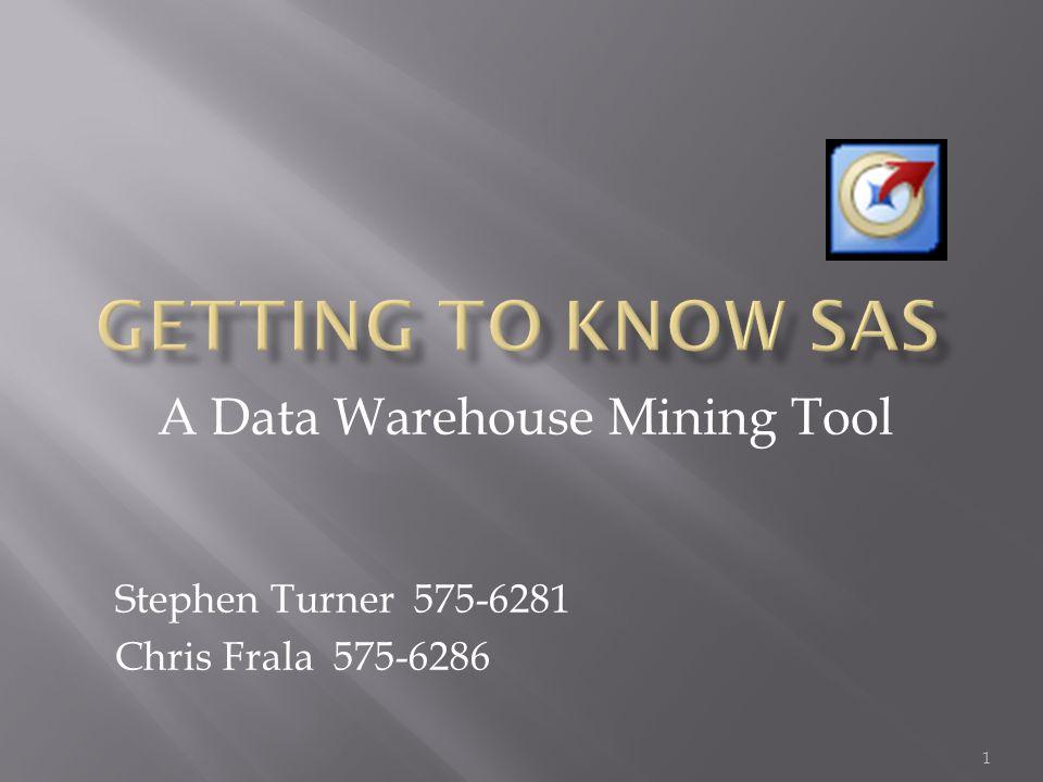 A Data Warehouse Mining Tool Stephen Turner 575-6281 Chris Frala 575-6286 1