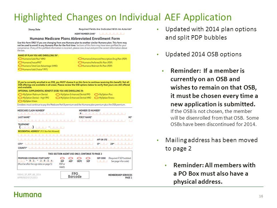 16 Highlighted Changes on Individual AEF Application Updated with 2014 plan options and split PDP bubbles Updated 2014 OSB options Reminder: If a member is currently on an OSB and wishes to remain on that OSB, it must be chosen every time a new application is submitted.