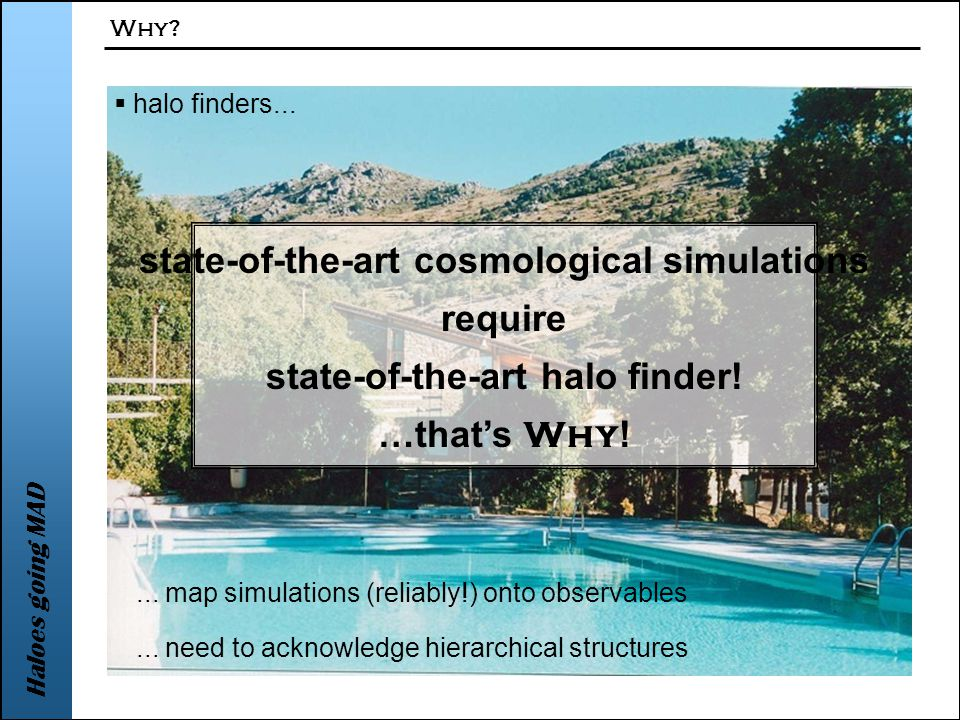Haloes going MAD  halo finders...... map simulations (reliably!) onto observables...