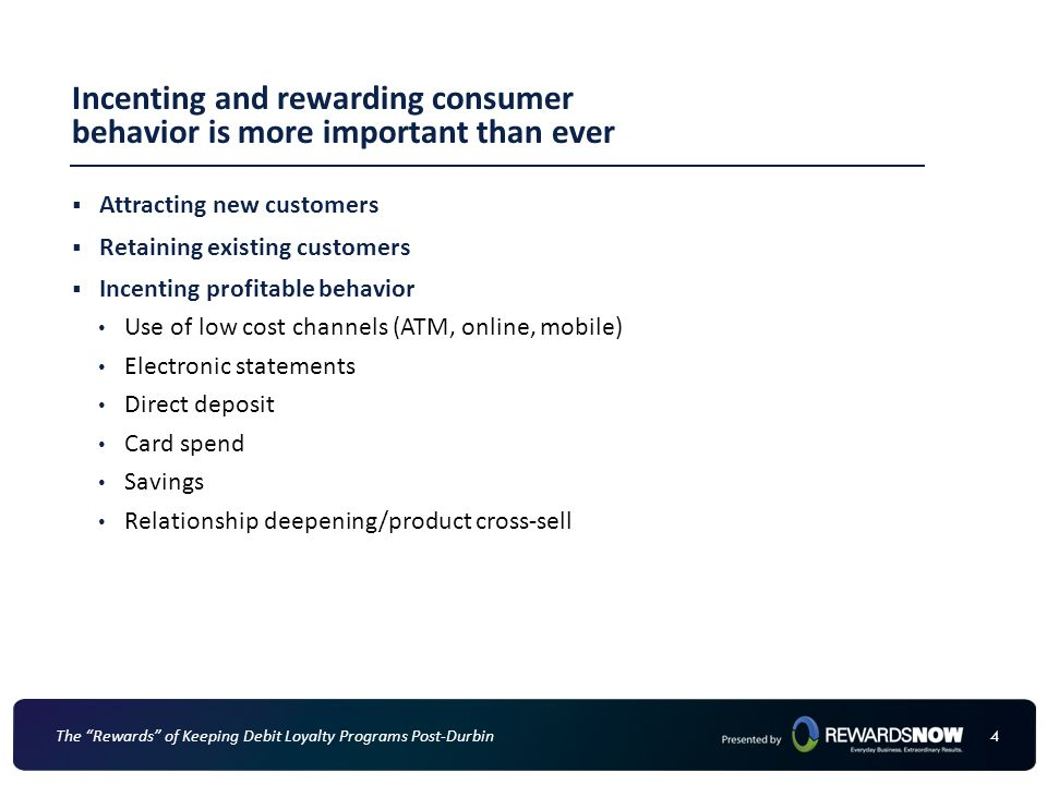 "44 The ""Rewards"" of Keeping Debit Loyalty Programs Post-Durbin  Attracting new customers  Retaining existing customers  Incenting profitable behavi"