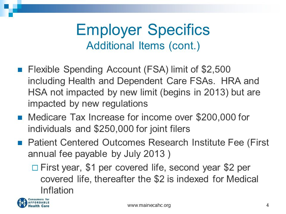 Employer Specifics Additional Items (cont.) Flexible Spending Account (FSA) limit of $2,500 including Health and Dependent Care FSAs.