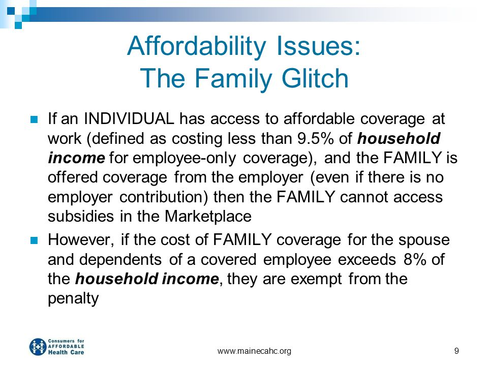 Affordability Issues: The Family Glitch If an INDIVIDUAL has access to affordable coverage at work (defined as costing less than 9.5% of household inc
