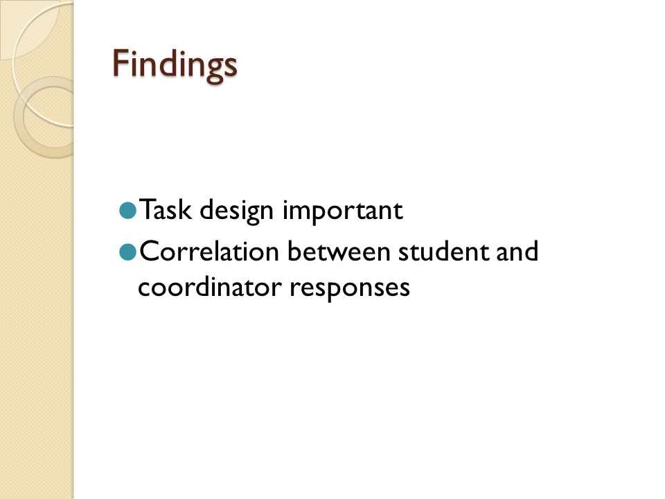 Findings  Task design important  Correlation between student and coordinator responses