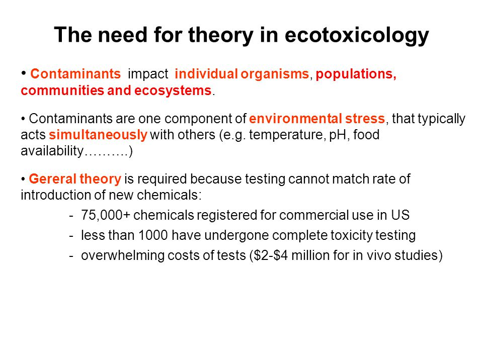 The need for theory in ecotoxicology Contaminants impact individual organisms, populations, communities and ecosystems.