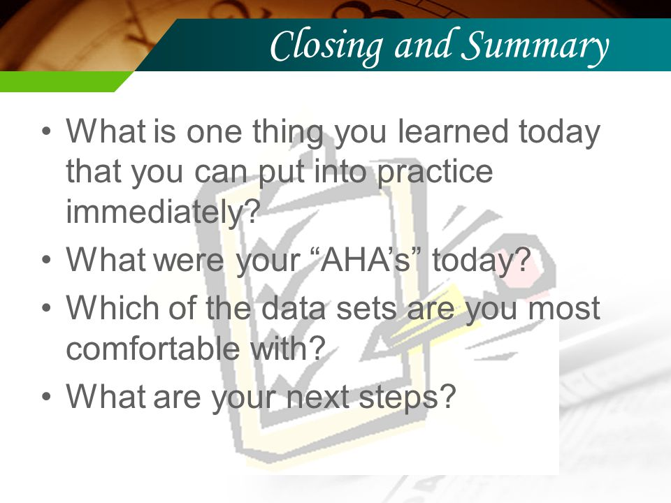 Closing and Summary What is one thing you learned today that you can put into practice immediately.