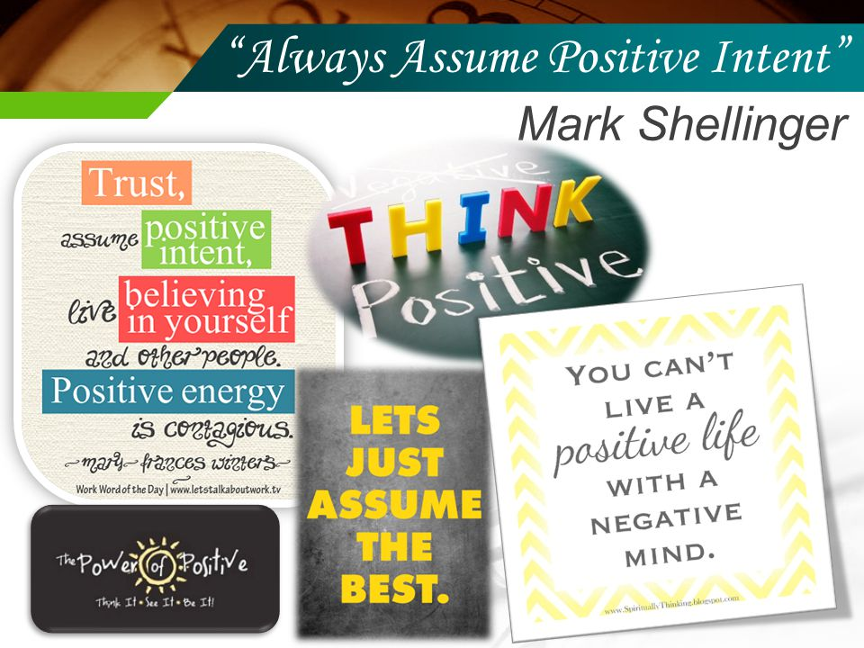 Always Assume Positive Intent Mark Shellinger