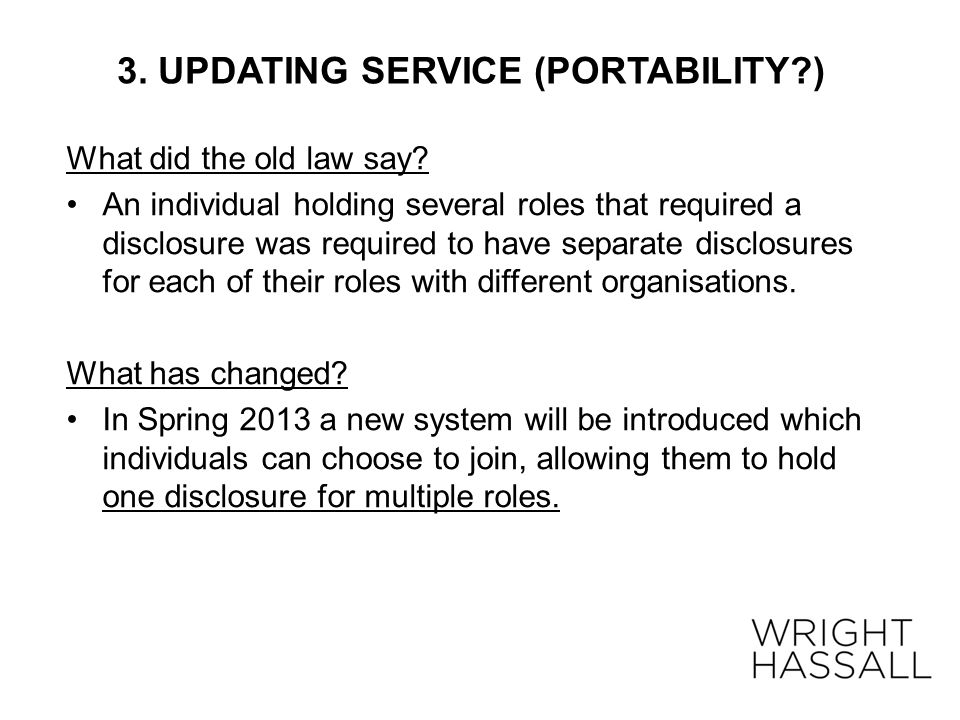3. UPDATING SERVICE (PORTABILITY?) What did the old law say? An individual holding several roles that required a disclosure was required to have separ
