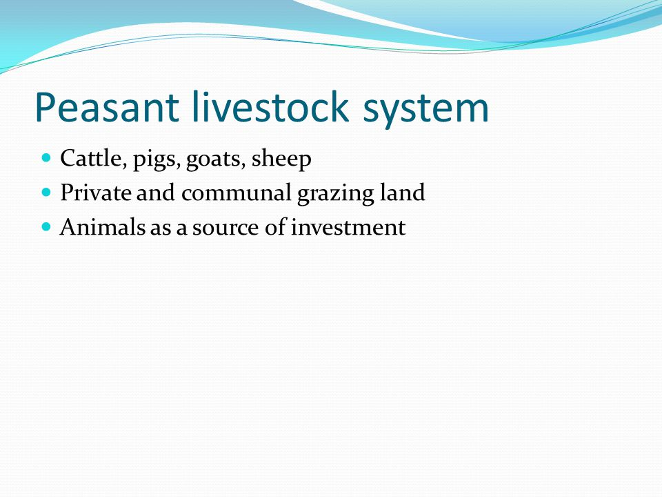 Peasant livestock system Cattle, pigs, goats, sheep Private and communal grazing land Animals as a source of investment