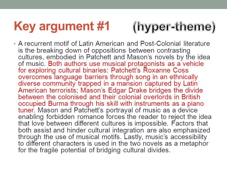 Key argument #2 A recurrent motif of Latin American and Post-Colonial literature is the breaking down of oppositions between contrasting cultures, embodied in Patchett and Mason's novels by the idea of music.