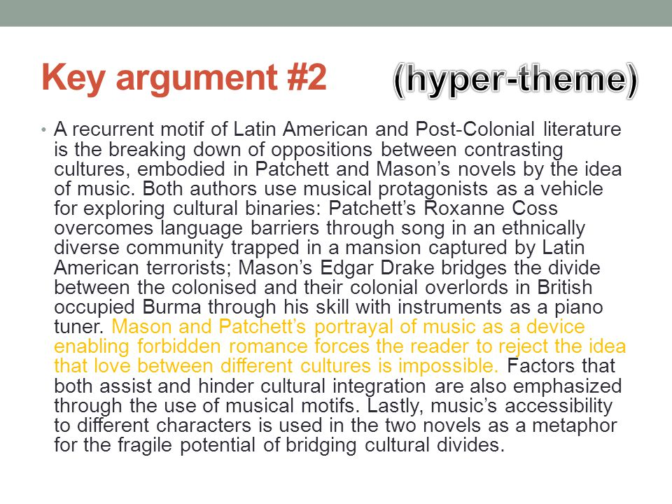 Key argument #3 A recurrent motif of Latin American and Post-Colonial literature is the breaking down of oppositions between contrasting cultures, embodied in Patchett and Mason's novels by the idea of music.