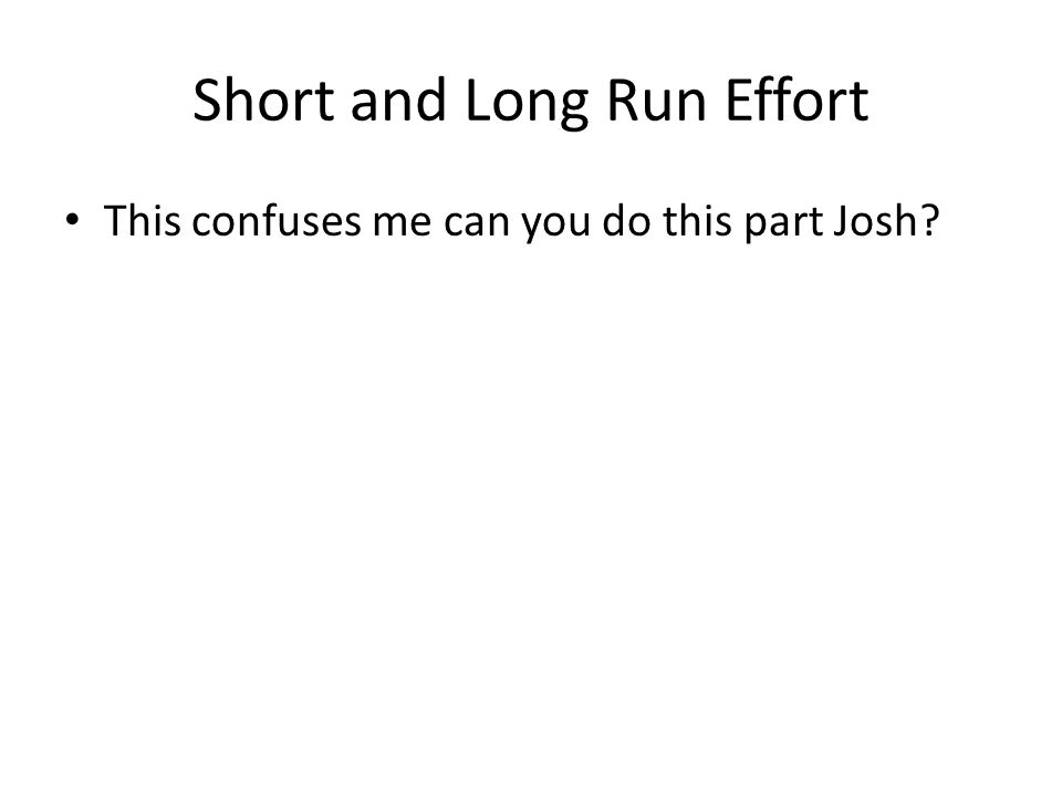 Short and Long Run Effort This confuses me can you do this part Josh?