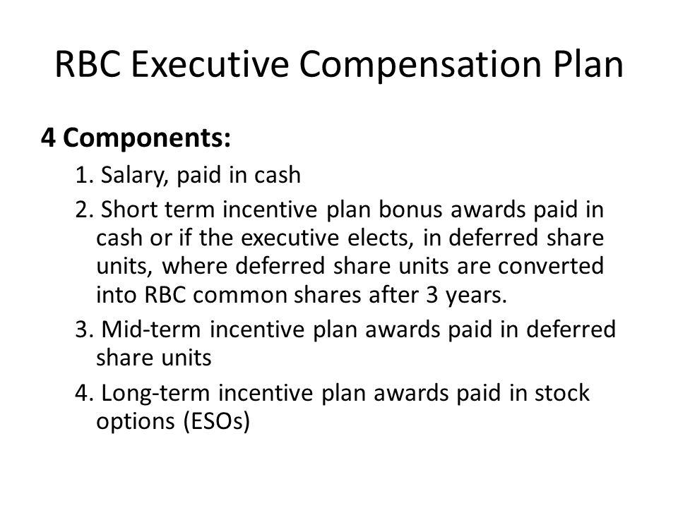 RBC Executive Compensation Plan 4 Components: 1.Salary, paid in cash 2.