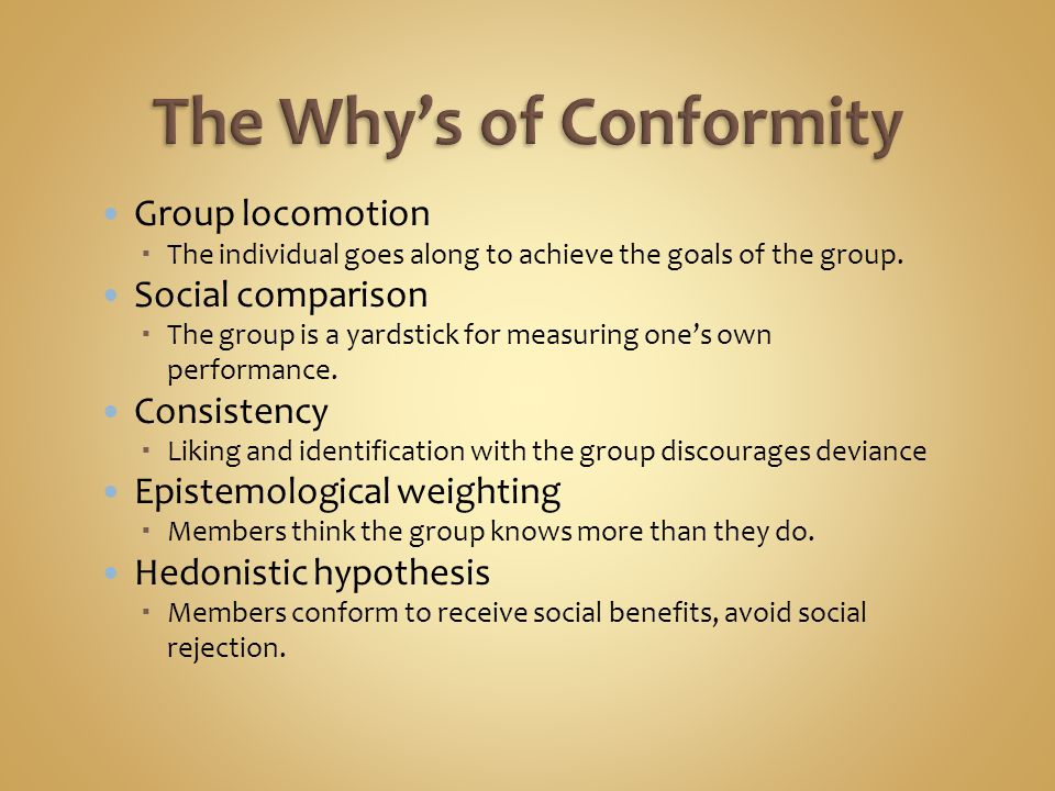 Group locomotion  The individual goes along to achieve the goals of the group. Social comparison  The group is a yardstick for measuring one's own p