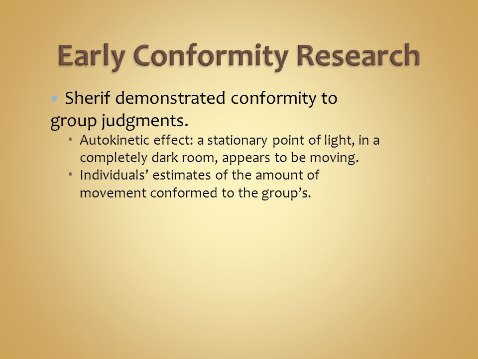 Asch found conformity to group judgments  Individuals estimated the length of lines.