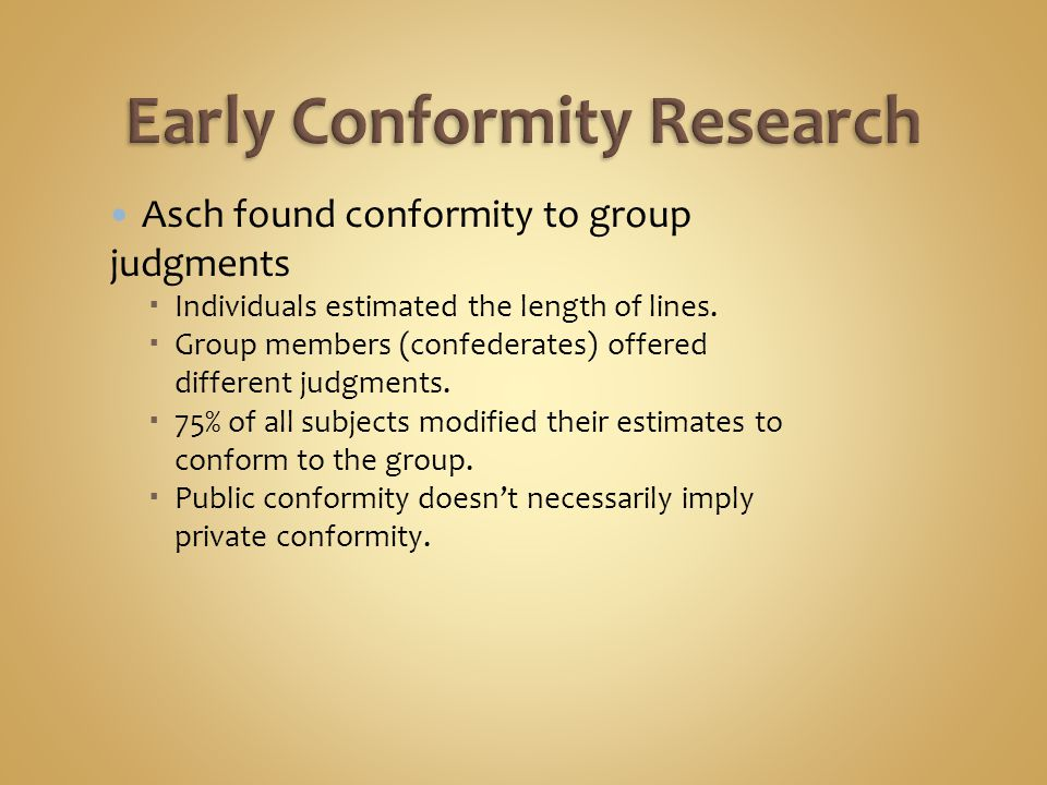 Asch found conformity to group judgments  Individuals estimated the length of lines.  Group members (confederates) offered different judgments.  75