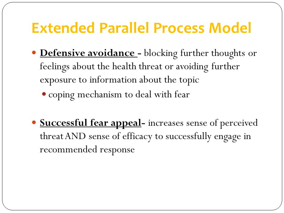Extended Parallel Process Model Defensive avoidance - blocking further thoughts or feelings about the health threat or avoiding further exposure to in