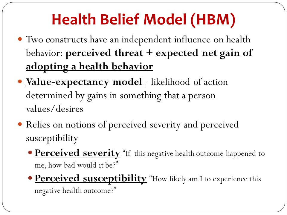 Health Belief Model (HBM) Two constructs have an independent influence on health behavior: perceived threat + expected net gain of adopting a health b