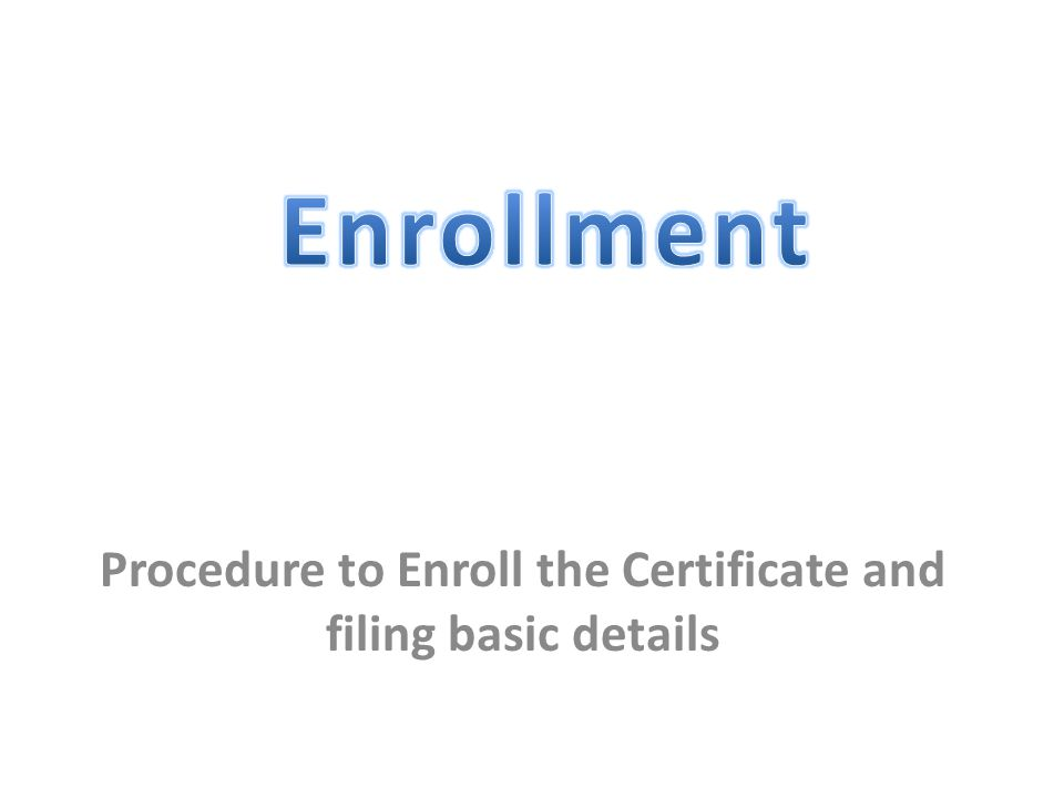 Procedure to Enroll the Certificate and filing basic details