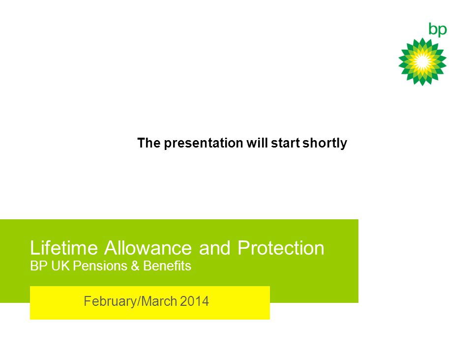 FOR BP INTERNAL USE ONLY What is the Lifetime Allowance and what does the latest reduction mean to you.