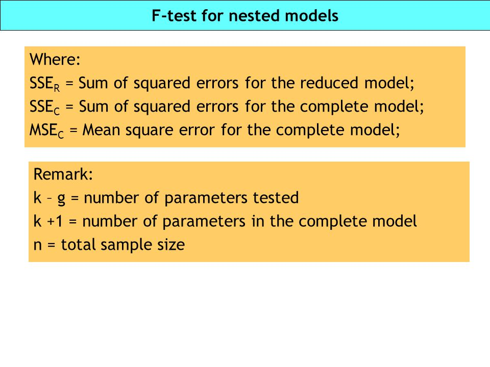 F-test for nested models Where: SSE R = Sum of squared errors for the reduced model; SSE C = Sum of squared errors for the complete model; MSE C = Mea