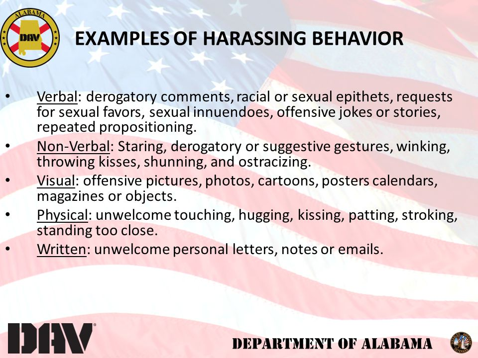 DEPARTMENT OF ALABAMA Verbal: derogatory comments, racial or sexual epithets, requests for sexual favors, sexual innuendoes, offensive jokes or stories, repeated propositioning.