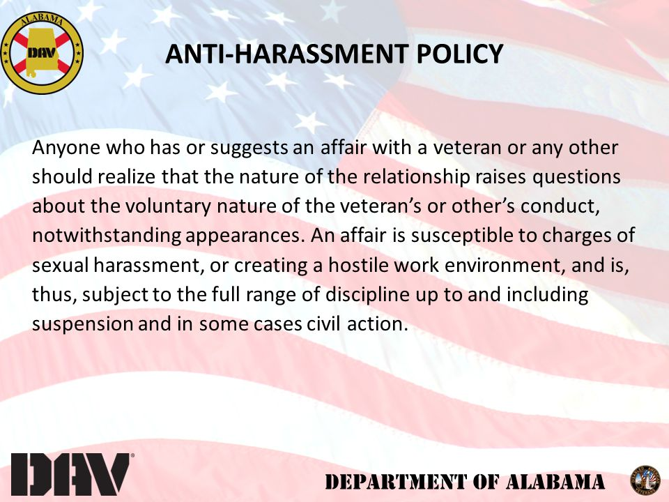 DEPARTMENT OF ALABAMA Anyone who has or suggests an affair with a veteran or any other should realize that the nature of the relationship raises questions about the voluntary nature of the veteran's or other's conduct, notwithstanding appearances.