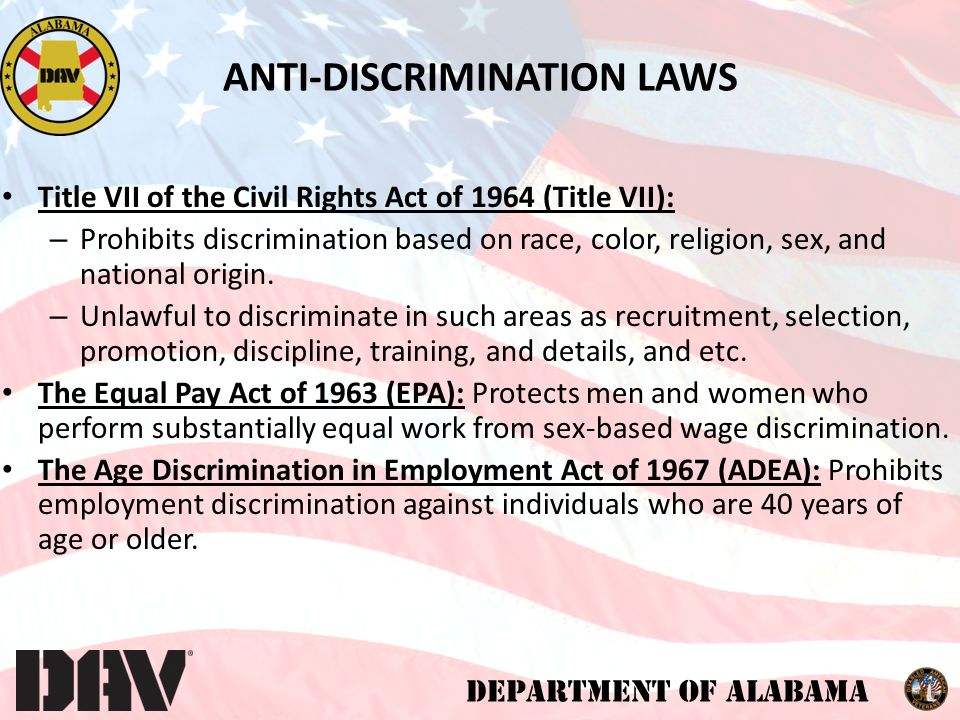 DEPARTMENT OF ALABAMA ANTI-DISCRIMINATION LAWS Title VII of the Civil Rights Act of 1964 (Title VII): – Prohibits discrimination based on race, color, religion, sex, and national origin.