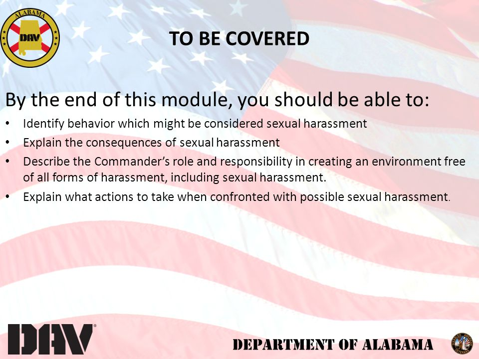 DEPARTMENT OF ALABAMA The DAV/DAVA Department of Alabama strictly prohibits its personnel from engaging in unlawful acts of harassment.