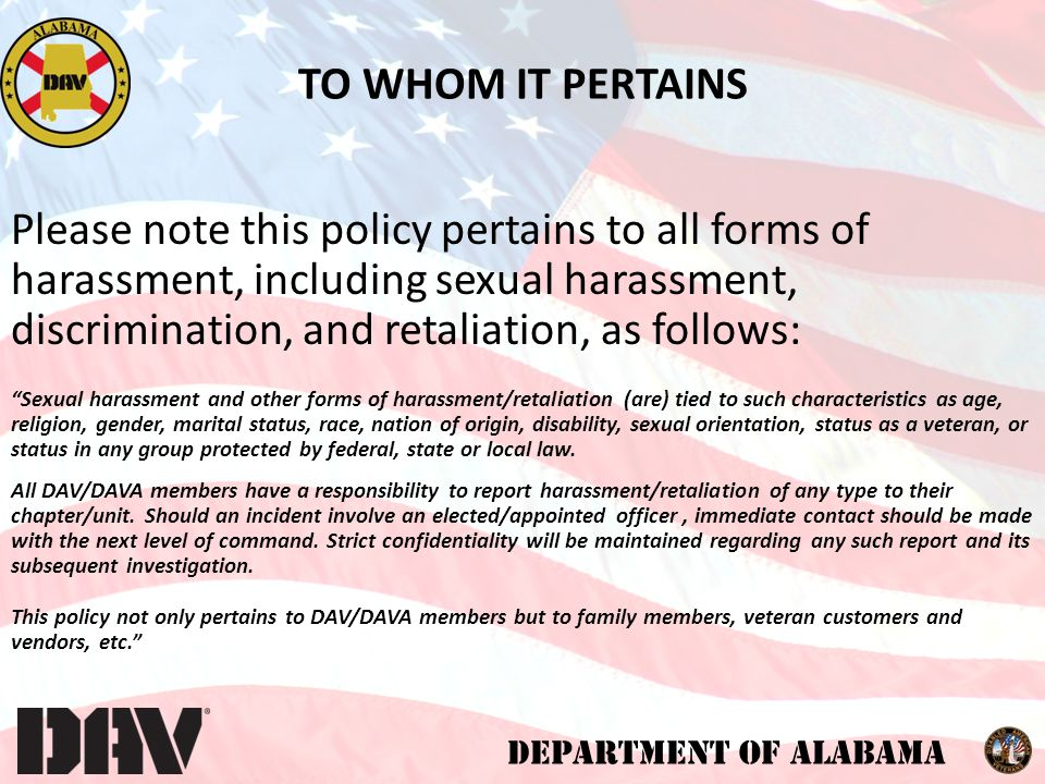 DEPARTMENT OF ALABAMA DAV/DAVA PROHIBITS (CONTINUED) Offensive comments, jokes, innuendos and other sexually-oriented statements.